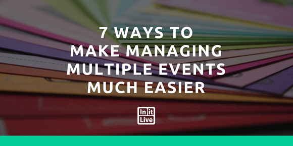 7 Ways to Make Managing Multiple Events MUCH Easier