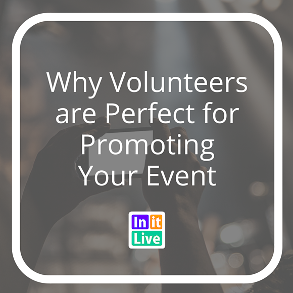 Why Volunteers are Perfect for Promoting Your Event