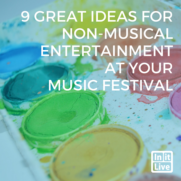 9 Great Ideas For Non-Musical Entertainment (& Considerations For All Ages) At Your Music Festival