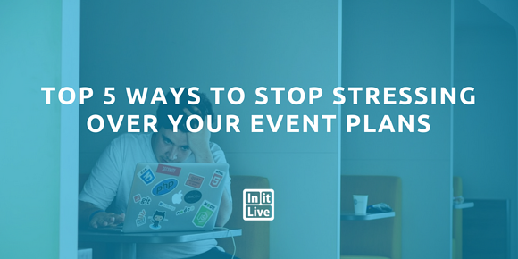 Top 5 Ways To Stop Stressing Over Your Event Plans