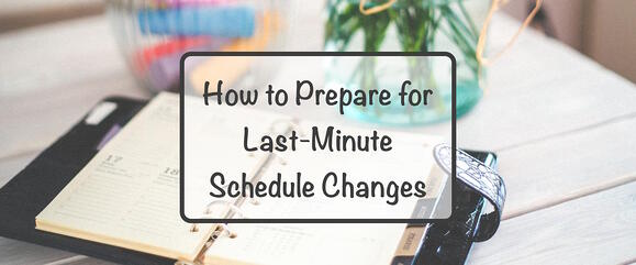 How to Prepare for Last-Minute Schedule Changes