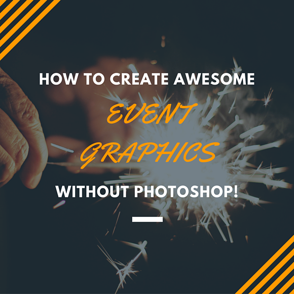How to Create Awesome Event Graphics Without Photoshop
