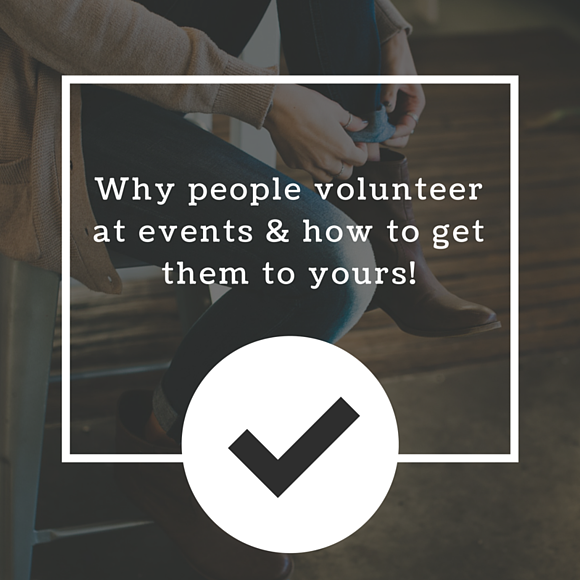 Why People Volunteer At Events And How To Get Them To Yours