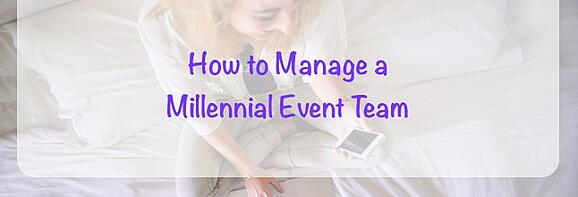 How to Manage a Millennial Event Team