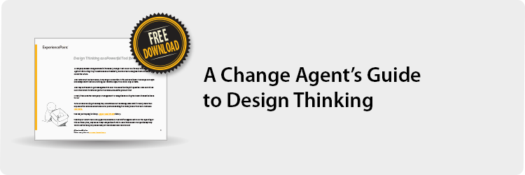 A Change Agent's Guide to Design Thinking