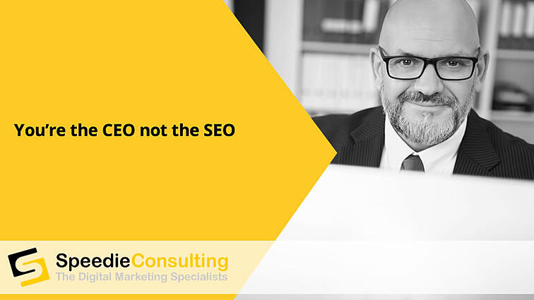 You're the CEO not the SEO
