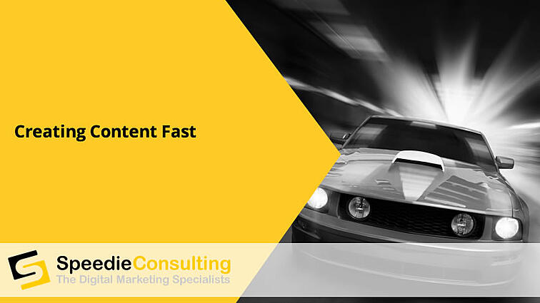Creating Content Fast