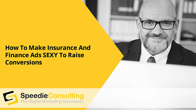 How to make Insurance and Finance ads SEXY to raise conversions