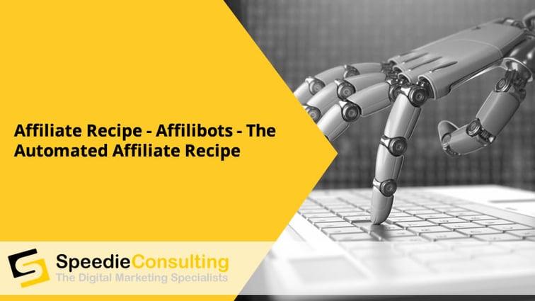 Affiliate Recipe - Affilibots - The automated affiliate recipe