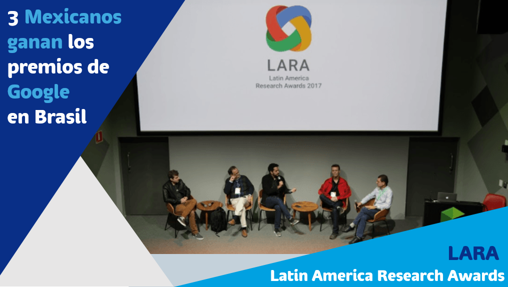 3 Mexicanos ganan los premios LARA 2017 de Google