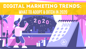 Digital Marketing Trends: What to Adopt & Ditch in 2020
