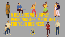5 Reasons Why Buyer Personas Are Important for Your Business
