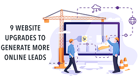 9 Website Upgrades to Generate More Online Leads