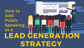 How to Add Public Speaking as a Lead Generation Strategy
