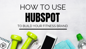 How to Use HubSpot to Build Your Fitness Brand