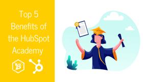 Top 5 Benefits of the HubSpot Academy