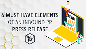 6 Must Have Elements of an Inbound PR Press Release