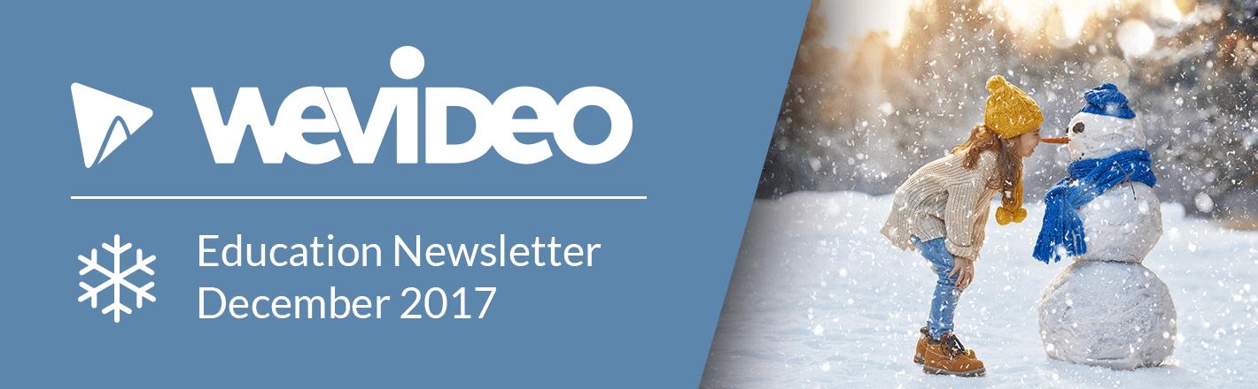 WeVideo Education Newsletter, December 2017