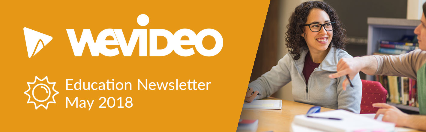 WeVideo Education Newsletter May 2018