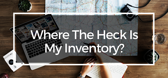 Where The Heck Is My Inventory? (Part 1 of 4)