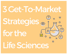 Blog Highlight: 3 Got-Tos for a Quicker Get-to-Market Strategy for Life Science Companies