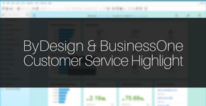 ByDesign & BusinessOne Customer Service Highlight