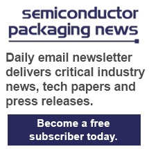Semiconductor Packaging News   Daily email newsletter delivers critical industry news, tech papers and press releases. Become a free subscriber today.