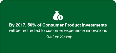 'By 2017, 50% of consumer product investments will be redirected to customer experience innovations'