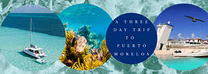 Three day trip to Puerto Morelos: what to do