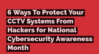 6 Maneras de Proteger el Sistema de CCTV de su Cliente de los Hackers