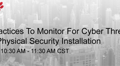 Recorded Webinar: Best Practices For Monitoring Cyber Threats Within Physical Security Installation