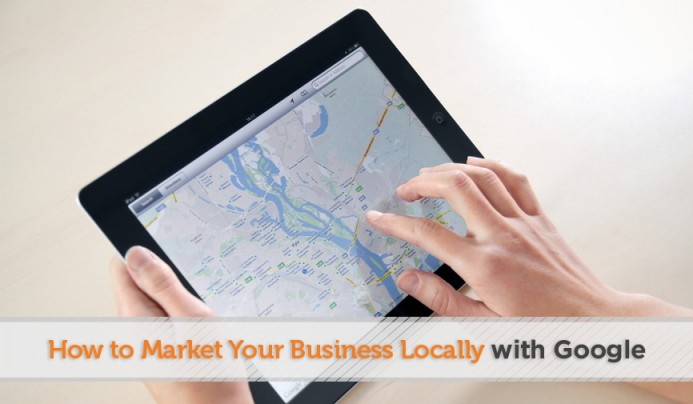 How to Market Your Business Locally with Google