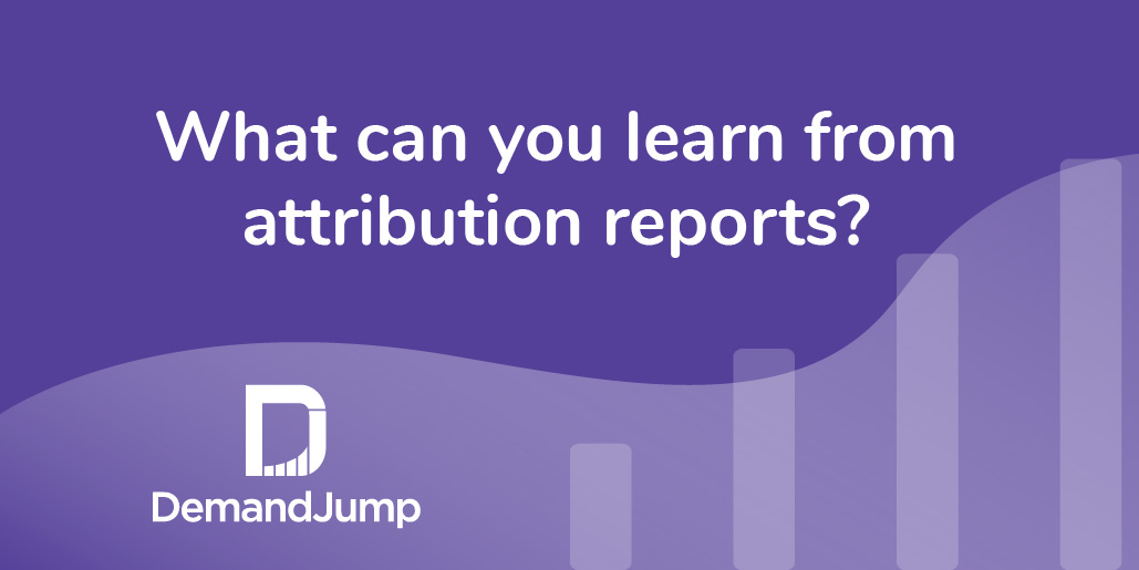 What can you learn from attribution reports?