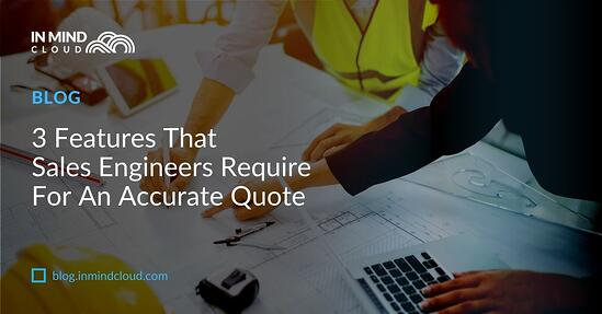 3 Features That Sales Engineers Require For An Accurate Quote