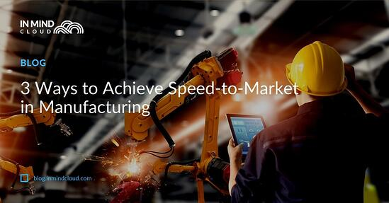3 Ways to Achieve Speed-to-Market in Manufacturing