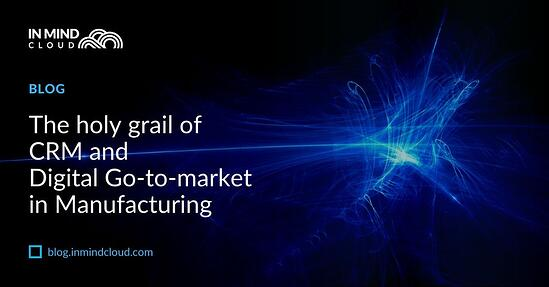 The holy grail of CRM and Digital Go-to-market in Manufacturing