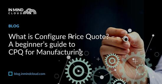 What is Configure Price Quote? – A beginner's guide to CPQ for Manufacturing
