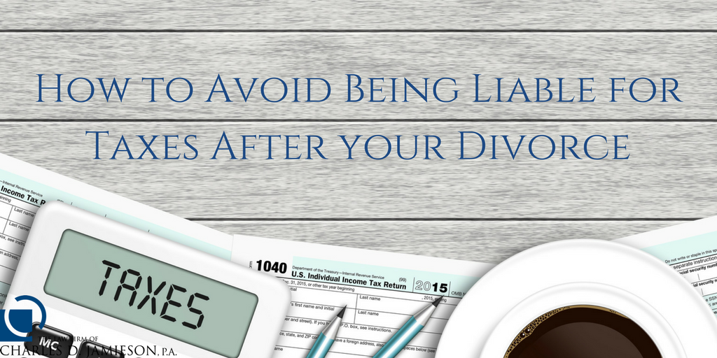Avoid Being Liable for the Taxes After Your Divorce