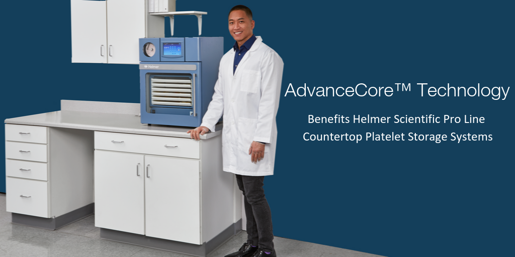AdvanceCore™ Technology Benefits Helmer Scientific Pro Line Countertop Platelet Storage Systems