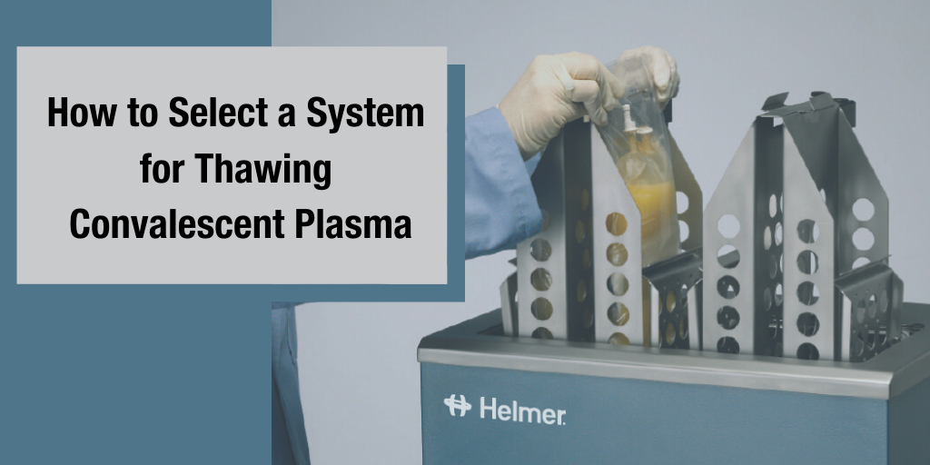 How to Select a System for Thawing Convalescent Plasma