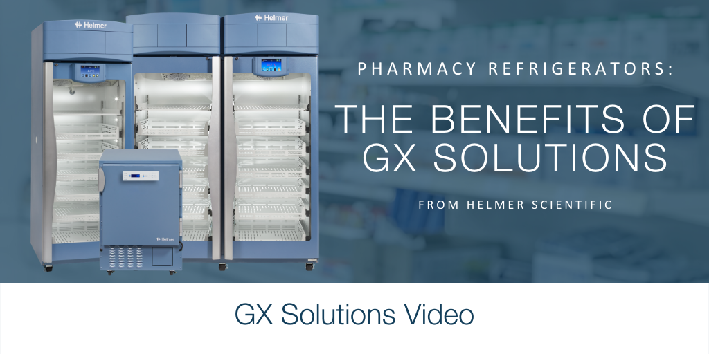 Pharmacy Refrigerators: The Benefits of GX Solutions from Helmer Scientific
