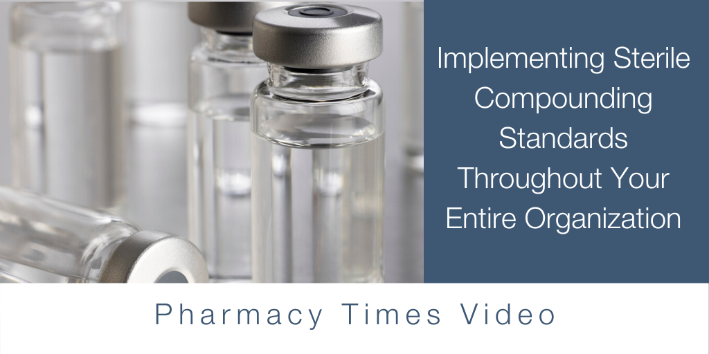 Implementing Sterile Compounding Standards Throughout Your Entire Organization