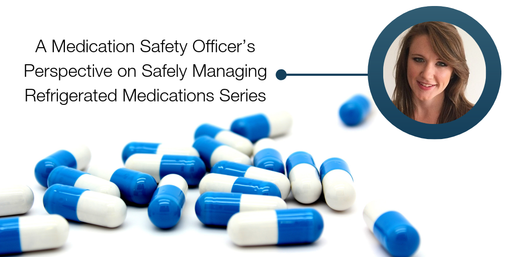 A Medication Safety Officer's Perspective on Safely Managing Refrigerated Medications: Week Five