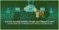 Are Your Security Solutions Simple and Efficient to Use