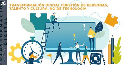 Transformación digital cuestión de personas, talento y cultura, no de tecnología