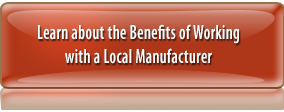 Learn about the Benefits of Working with a Local Manufacturer