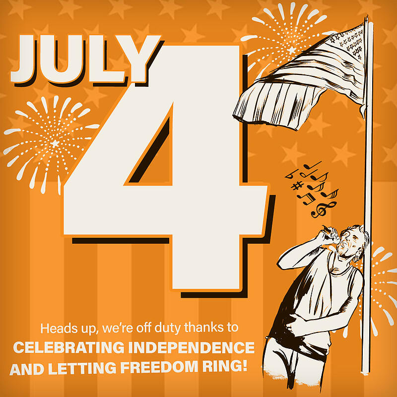 We'll be closed on Independence Day practicing the art of freedom.