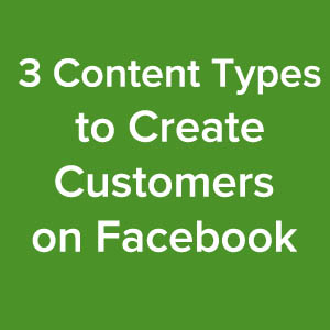 3_Content_Types_to_Create_Customers_on_Facebook