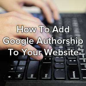 How To Add Google Authorship To Your Website