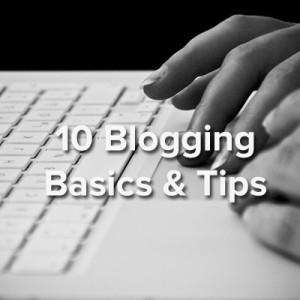 Blogging Basics: 10 Business Blogging Tips